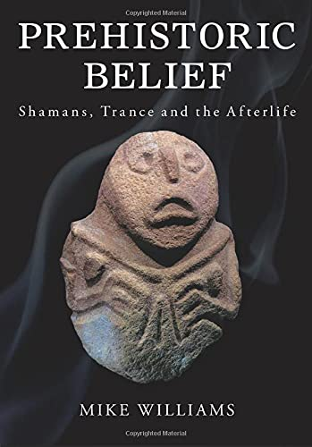 9780752449210: Prehistoric Belief: Shamans, Trance and the Afterlife