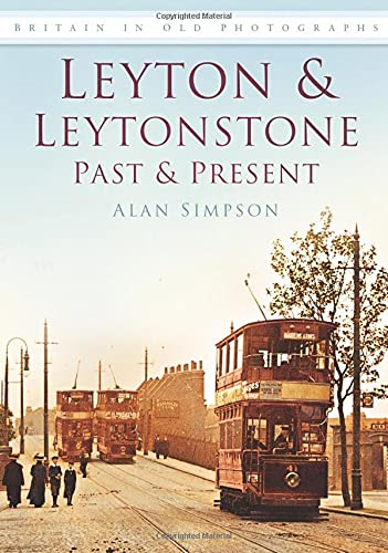 9780752449319: Leyton and Leytonstone Past and Present