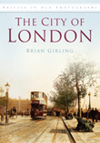 9780752449357: The City of London in Old Photographs (Britain in Old Photographs)