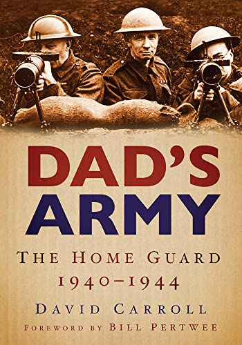 9780752449463: Dad's Army: The Home Guard 1940-1944