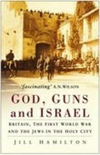 9780752450223: Gods, Guns and Israel: Britain, the Jews and the First World War