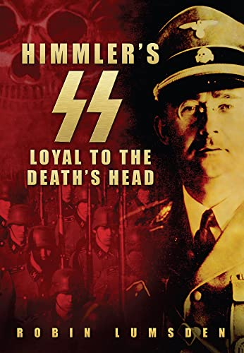Himmler's SS: Loyal to the Death's Head (0752450263) by Lumsden, Robin