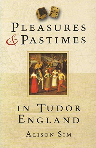 9780752450315: Pleasures and Pastimes in Tudor England