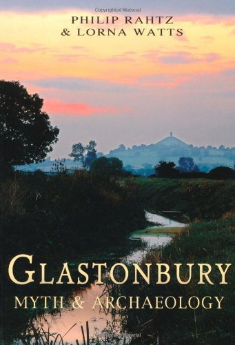 Glastonbury: Myth and Archaeology: Philip Rahtz