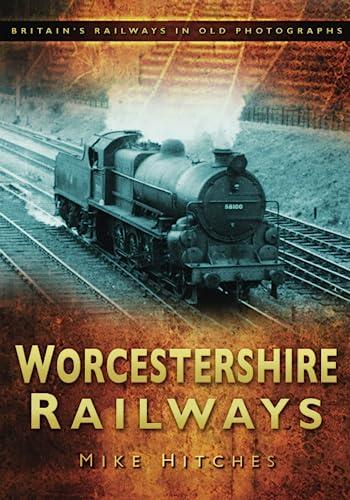 9780752450575: Worcestershire Railways (Britain's Railways in Old Photographs)
