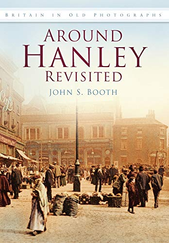 9780752450681: Around Hanley Revisited in Old Photographs (Britain in Old Photographs)