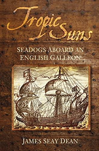 9780752450971: Tropic Suns: Seadogs Aboard an English Galleon