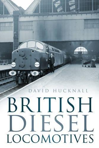 9780752451428: British Diesel Locomotives