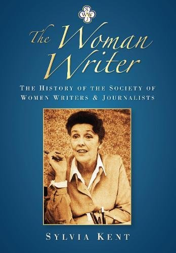 The Woman Writer: The History of the Society of Women Writers and Journalists: Sylvia Kent
