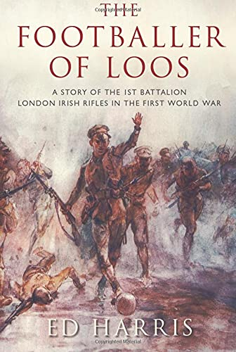 9780752451664: The Footballer of Loos: A Story of the 1st Battalion London Irish Rifles in the First World War