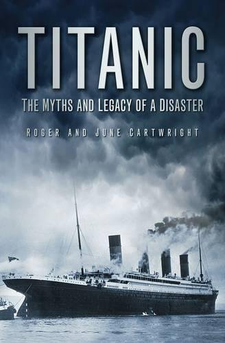 9780752451763: Titanic: The Myths and Legacy of a Disaster