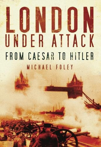 9780752451862: London Under Attack: From Caesar to Hitler