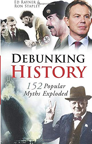 Debunking History: 152 Popular Myths Exploded: Ed Rayner