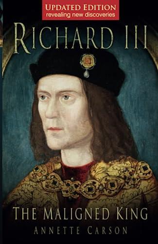 9780752452081: Richard III: The Maligned King
