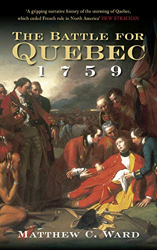 9780752452203: The Battle for Quebec 1759: Britain's Conquest of Canada