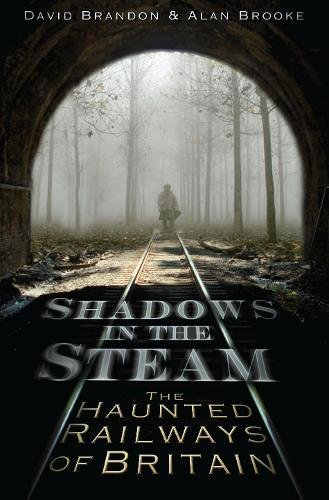 9780752452241: Shadows in the Steam: The Haunted Railways of Britain