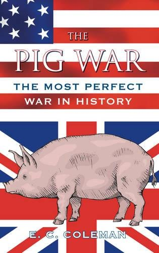 9780752452272: The Pig War: The Most Perfect War in History