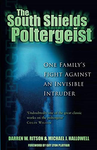 The South Shields Poltergeist: One Family's Fight Against an Invisible Intruder: Hallowell, ...