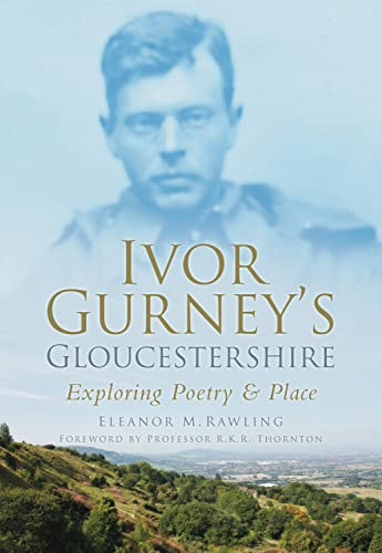 9780752453538: Ivor Gurney's Gloucestershire: Exploring Poetry and Place