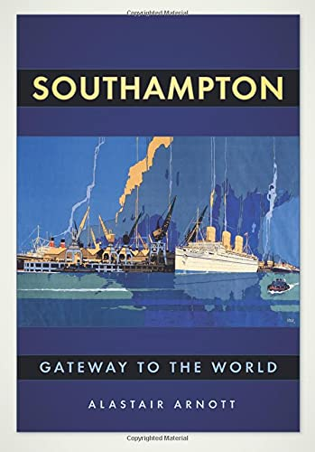 Southampton: Gateway to the World: Alastair Arnott