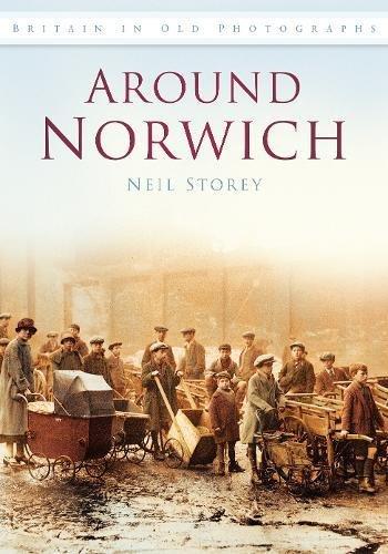 9780752453781: Around Norwich: Britain in Old Photographs