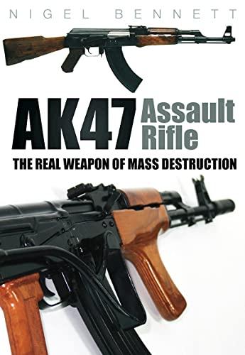 9780752453897: AK47 Assault Rifle: The Real Weapon of Mass Destruction