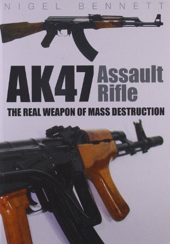 9780752453897: AK47 Assault Rifle: The Real Weapon of Mass Destruction