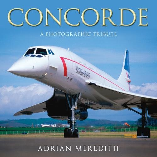 9780752454030: Concorde: A Photographic Tribute