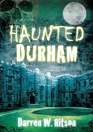 Haunted Durham: Darren W Ritson