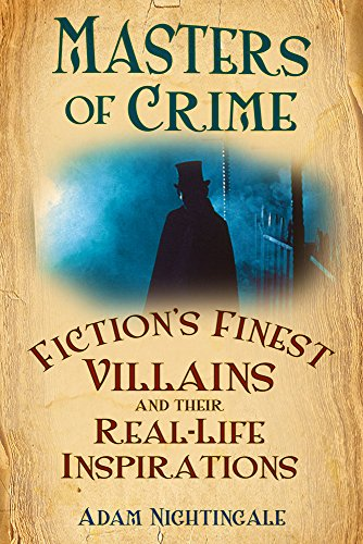 9780752454184: Masters of Crime: Fiction's Finest Villains and Their Real-Life Inspirations