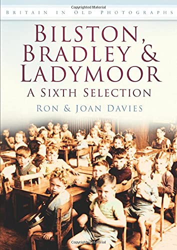 9780752454597: Bilston, Bradley & Ladymoor: A Sixth Selection (Britain in Old Photographs)
