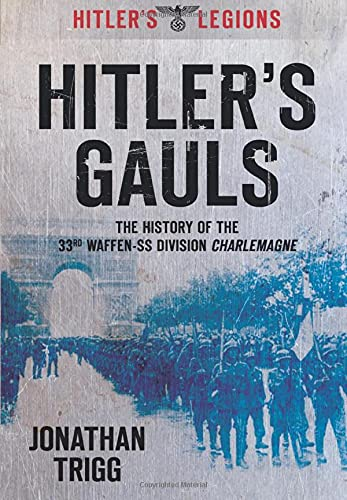 9780752454764: Hitler's Gauls: The History of the 33rd Waffen-Grenadier Division: Der SS (Franzosische NR 1) Charlemagne