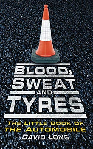 9780752454887: Blood, Sweat and Tyres: The Little Book of the Automobile