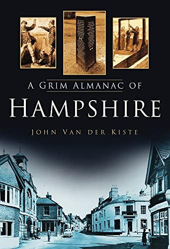 A Grim Almanac of Hampshire (Grim Almanacs) (0752454897) by Van der Kiste, John