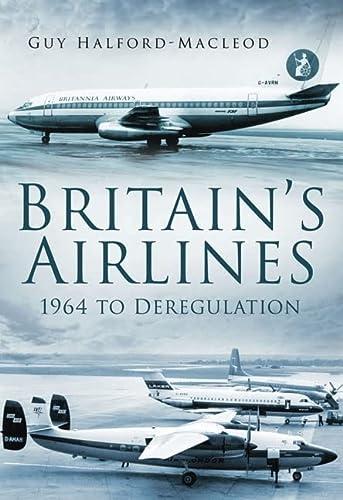 9780752454993: Britain's Airlines: Volume 3: 1964 To Deregulation