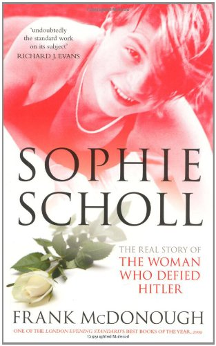 9780752455112: Sophie Scholl: The Real Story of the Woman Who Defied Hitler