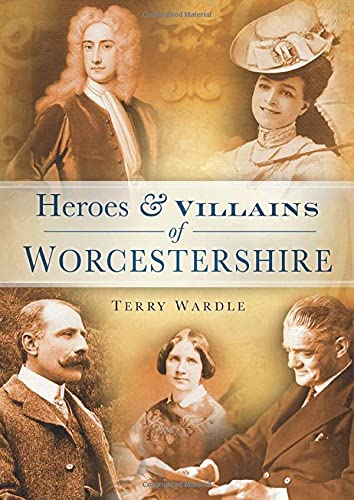 9780752455150: Heroes & Villains of Worcestershire