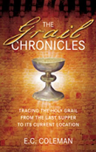 The Grail Chronicles: Tracing the Holy Grail: Coleman, E.C
