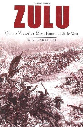 Zulu: Queen Victoria's Most Famous Little War: Bartlett, W. B.