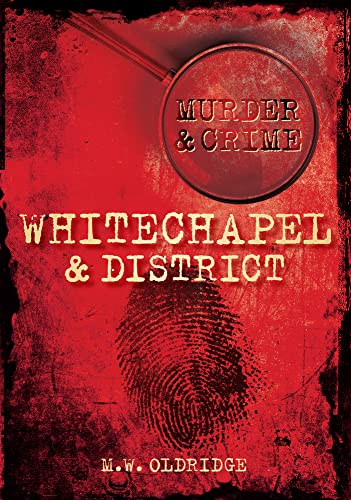 Whitechapel District Murder Crime (Paperback): M. w. Oldridge