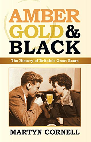 9780752455679: Amber, Gold & Black: The History of Britain's Great Beers