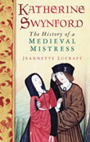 9780752455976: Katherine Swynford: The History of a Medieval Mistress