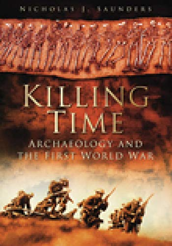 9780752456027: Killing Time: Archaeology And The First World War