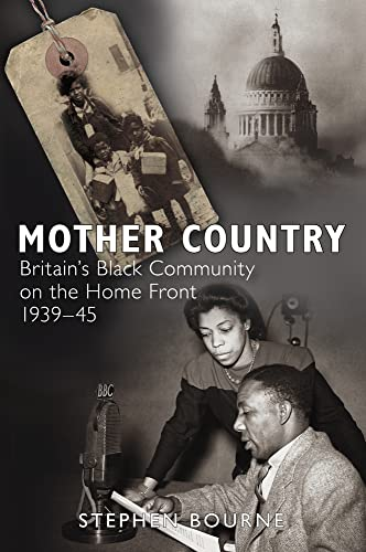 Mother Country: Britain's Black Community on the Home Front 1939-45: Bourne, Stephen