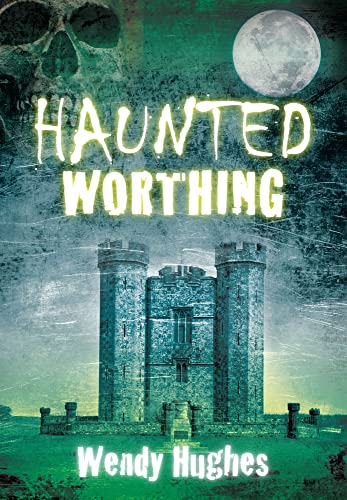 9780752456164: Haunted Worthing