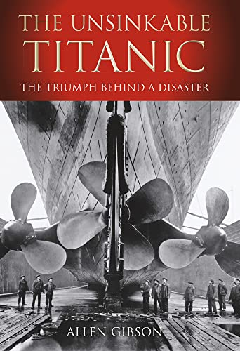 9780752456256: The Unsinkable Titanic: The Triumph Behind a Disaster