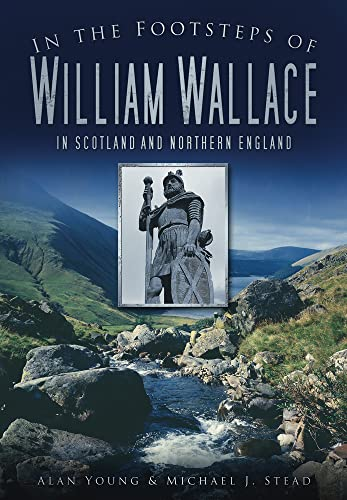 9780752456386: In the Footsteps of William Wallace: In Scotland and Northern England