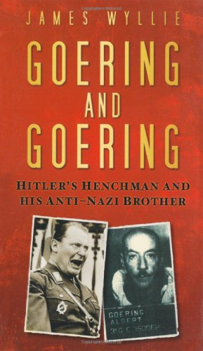 9780752456485: Goering and Goering: Hitler's Henchman and His Anti-Nazi Brother