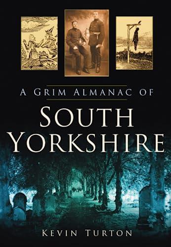 9780752456782: A Grim Almanac of South Yorkshire (Grim Almanacs)