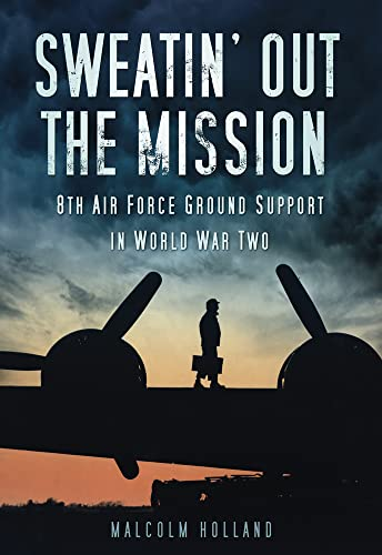 9780752457086: Sweatin' Out the Mission: 8th Air Force Ground Support in World War Two